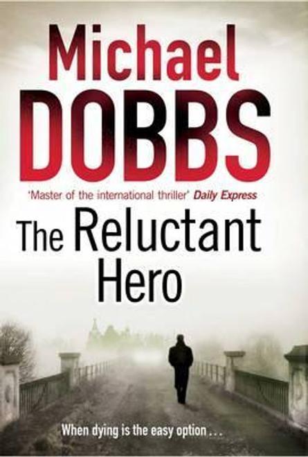 Dobbs, Michael / The Reluctant Hero