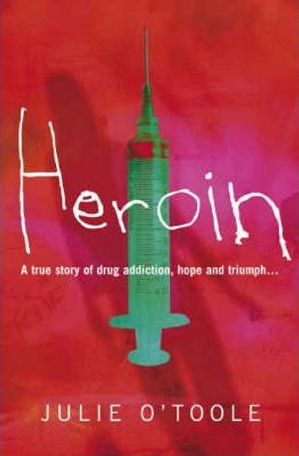 O'Toole, Julie / Heroin: A True Story of Drug Addiction, Hope and Triumph