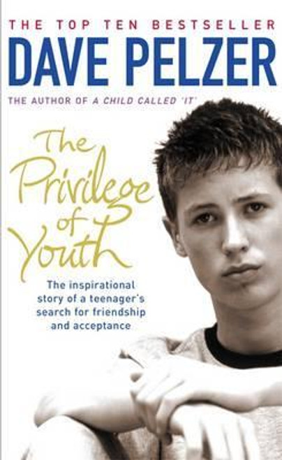 Pelzer, Dave / The Privilege of Youth: The Inspirational Story of a Teenager's Search for Friendship
