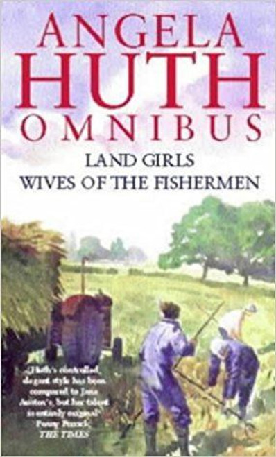 Huth, Angela / Angela Huth Omnibus: AND Wives of the Fishermen