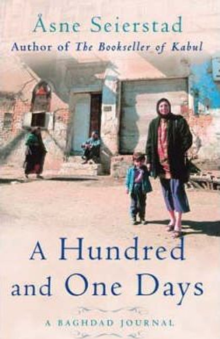 Seierstad, Asne / A Hundred And One Days: A Baghdad Journal