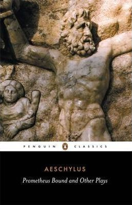 Aeschylus, / Prometheus Bound and Other Plays