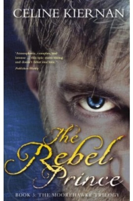Kiernan, Celine - The Rebel Prince - The Moorhawke Trilogy : Book 3 - BRAND NEW