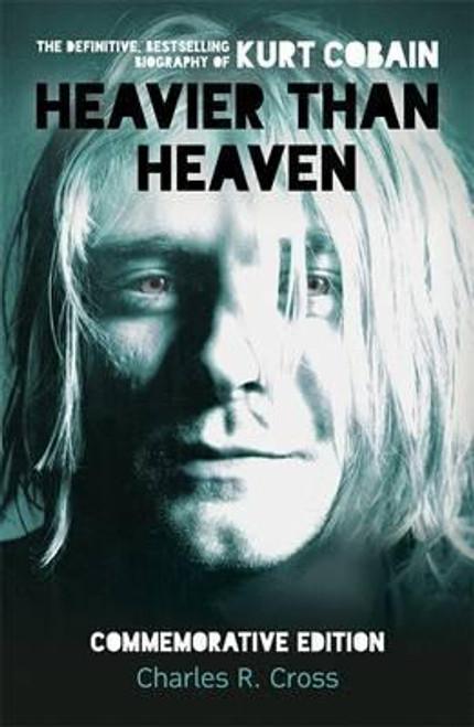 Cross, Charles R. / Heavier Than Heaven: The Biography of Kurt Cobain
