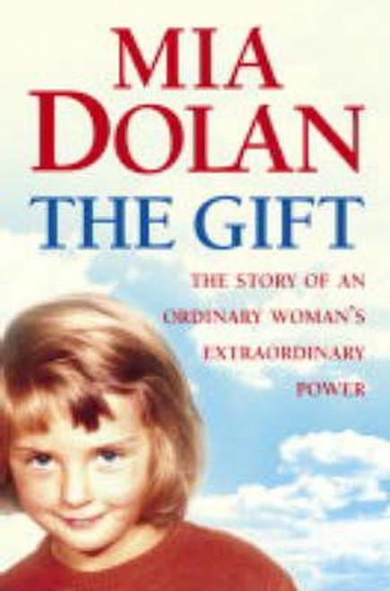Dolan, Mia / The Gift: The Story of an Ordinary Woman's Extraordinary Power