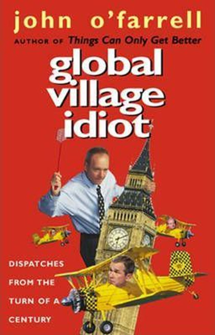 O'Farrell, John / Global Village Idiot