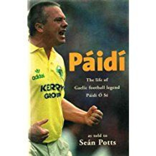 Potts, Sean / Paidi: The Life of Gaelic Football Legend Paidi O'Se (Large Paperback)
