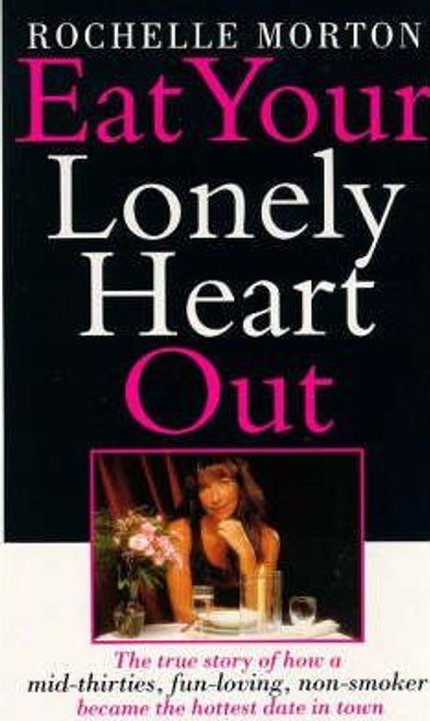 Morton, Rochelle / Eat Your Lonely Heart Out