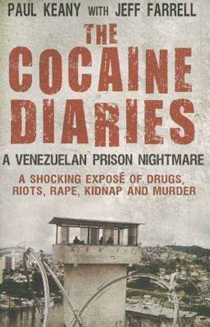 Keany, Paul / The Cocaine Diaries : A Venezuelan Prison Nightmare