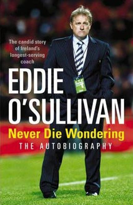 O'Sullivan, Eddie / Eddie O'Sullivan : Never Die Wondering (Hardback)