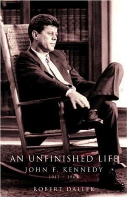 Dallek, Robert / An Unfinished Life : John F. Kennedy 1917-1963 (Hardback)