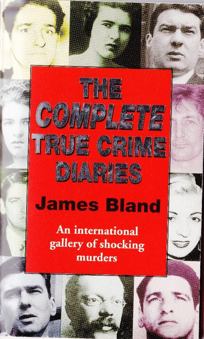 Bland, James / The Complete True Crime Diaries