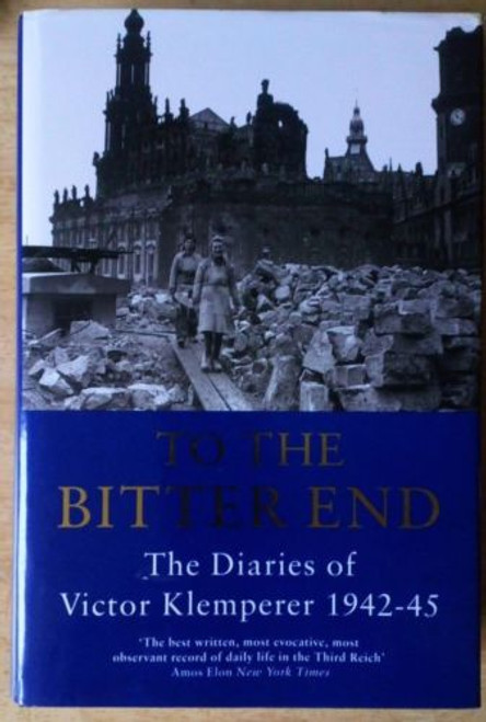 Klemperer , Victor - Klemperer Diaries: To the Bitter End, 1942-45 HB UK 1st Ed