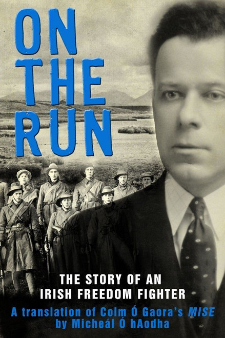 Ó Gaora, Colm - On the Run - War of Independence Memoir Rosmuc Galway  'Mise'