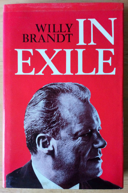 Brandt, Willy - In Exile: Essays, Reflections & Letters 1933-47 , 1971 HB GERMANY
