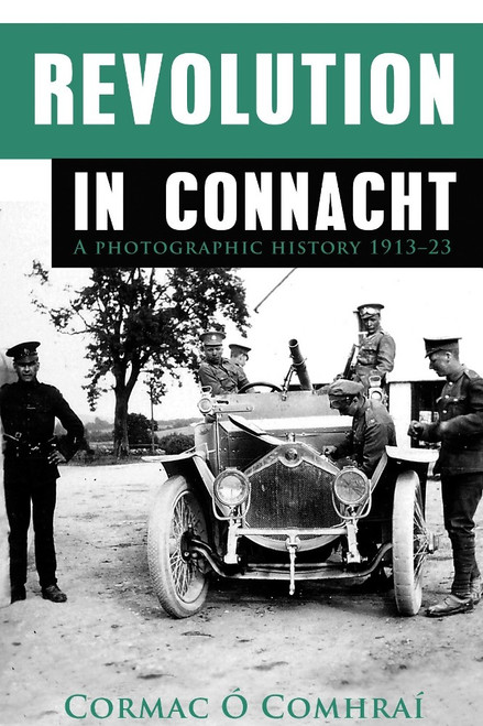Ó Comhraí , Cormac - Revolution in Connacht - A photographic History 1913-1923 Illustrated PB -  BRAND NEW