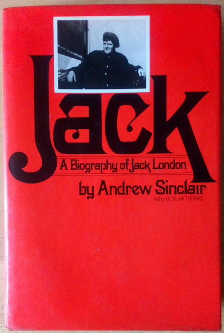 Sinclair, Andrew - Jack , A Biography of  Jack London - HB US 1977