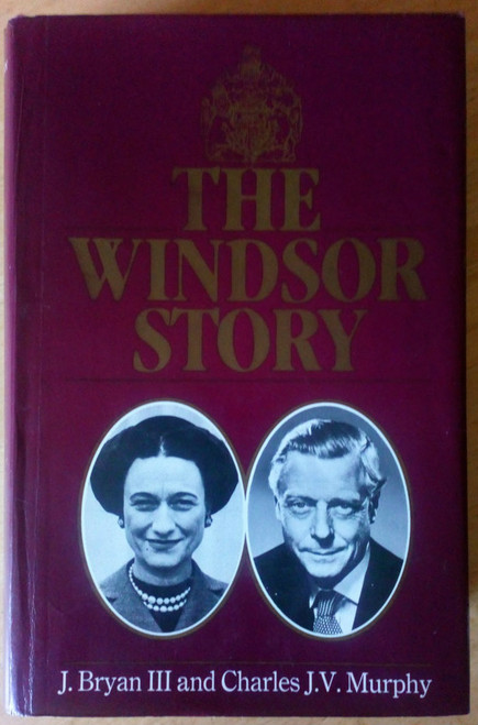 Murphy, Charles J.V  & Bryan, J - The Windsor Story , Edward VIII & Mrs Simpson HB  1979