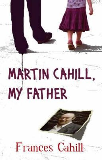 Cahill, Frances / Martin Cahill - My Father