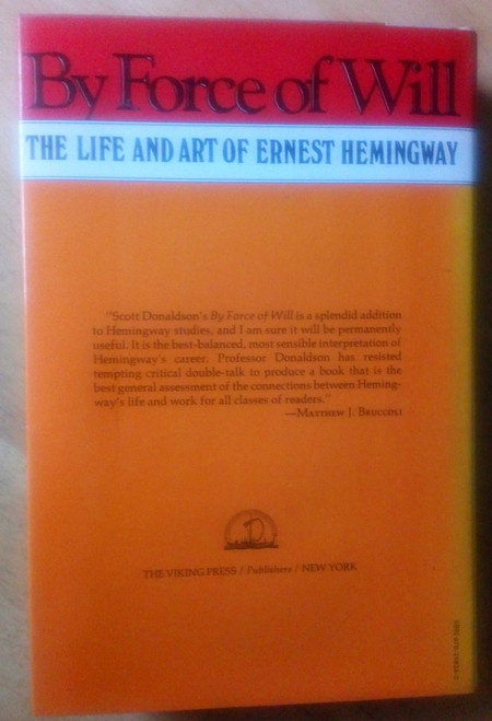 Donaldson, Scott - By Force of Will  Life & Art of Ernest Hemingway HB