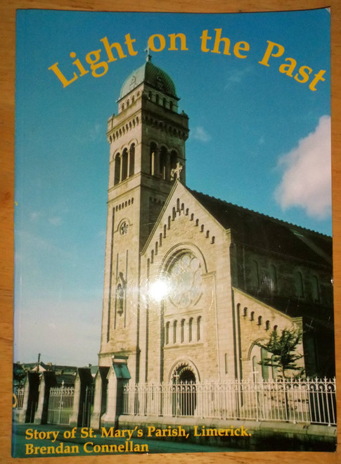 Connellan, Brendan - Light on the Past - St Mary's Parish, Limerick PB History