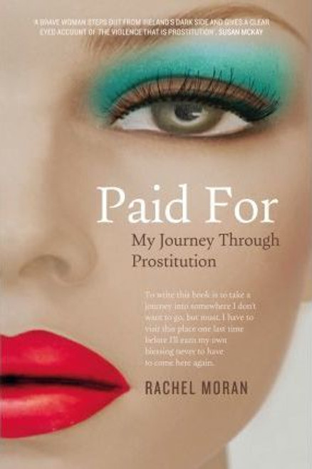 Moran, Rachel / Paid For : My Journey Through Prostitution (Large Paperback)