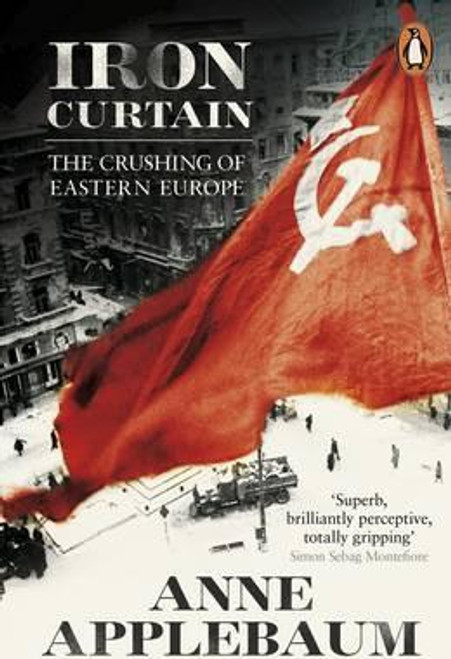Applebaum, Anne / Iron Curtain : The Crushing of Eastern Europe
