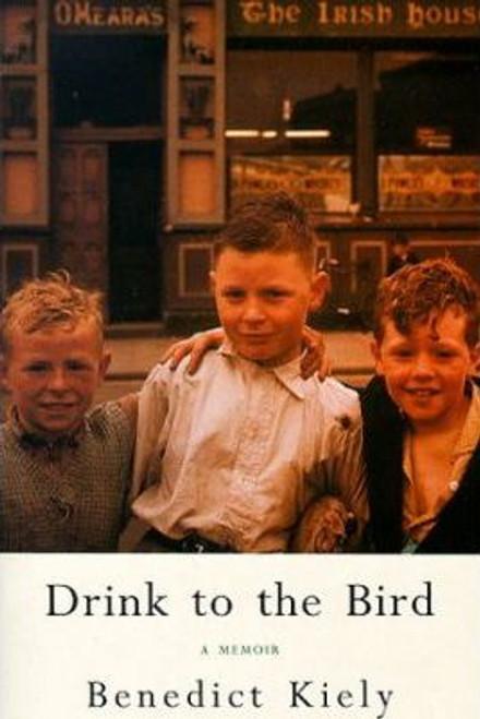 Kiely, Benedict / Drink to the Bird