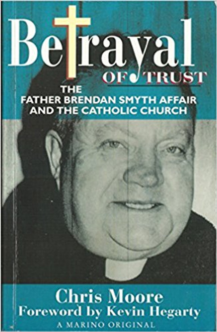 Moore, Chris / Betrayal of Trust - Father Brendan Smyth & Catholic Church