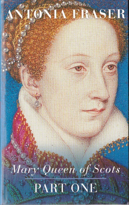 Fraser, Antonia / Mary Queen of Scots: part one