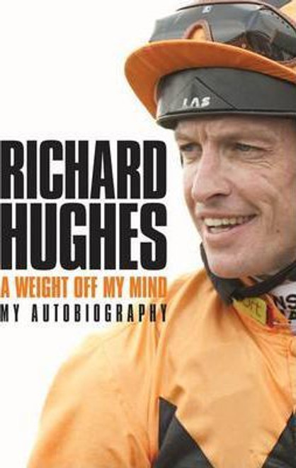 Hughes, Richard / A Weight Off My Mind: My Autobiography (Hardback)