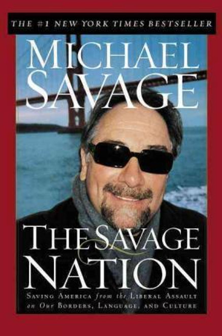 Savage, Michael / The Savage Nation : Saving America from the Liberal Assault on Our Borders Language and Culture (Hardback)