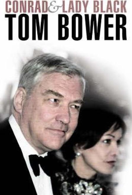 Bower, Tom / Conrad and Lady Black : Dancing on the Edge (Hardback)