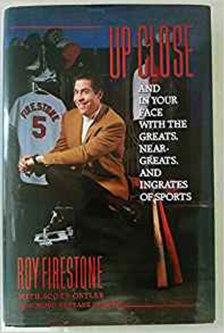 Firestone, Roy / Up Close and in Your Face with the Greats near-Greats and Ingrates of Sports (Hardback)