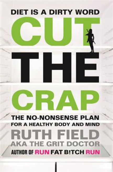 Field, Ruth / Cut the Crap : The No-Nonsense Plan for a Healthy Body and Mind (Large Paperback)