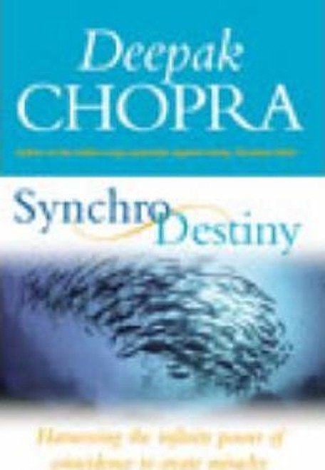 Chopra, Deepak / Synchrodestiny : Harnessing the Infinite Power of Coincidence to Create Miracles (Large Paperback)