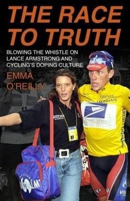 O'Reilly, Emma / The Race to Truth : Blowing the whistle on Lance Armstrong and cycling's doping culture (Large Paperback)