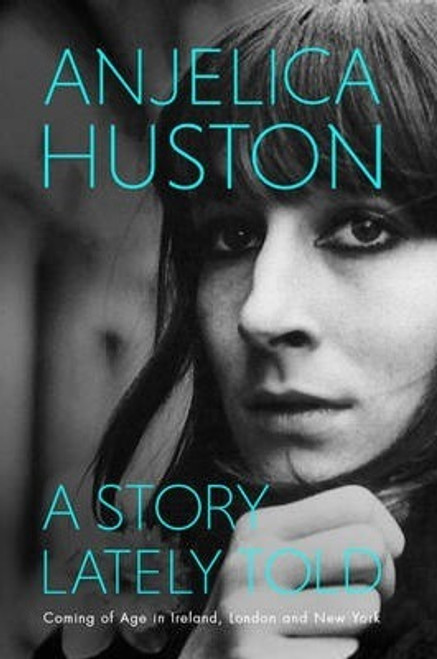 Huston, Anjelica / A Story Lately Told : Coming of Age in London Ireland and New York (Large Paperback)
