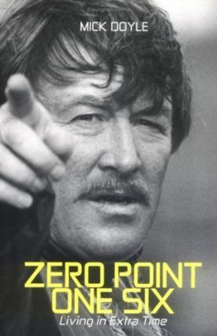 Doyle, Mick / Zero Point One Six : Living in Extra Time (Large Paperback)