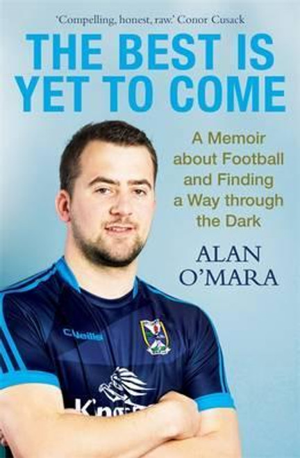 O'Mara, Alan / The Best is Yet to Come : A Memoir about Football and Finding a Way Through the Dark (Large Paperback)