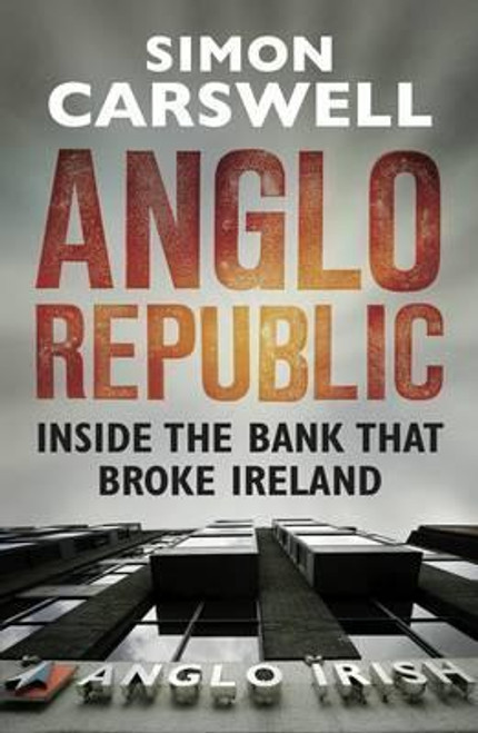 Carswell, Simon / Anglo Republic : Inside the bank that broke Ireland (Large Paperback)