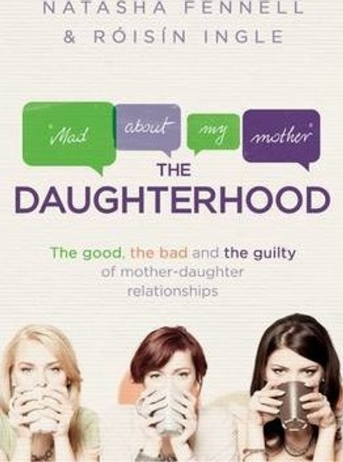 Fennell, Natasha / The Daughterhood : The good the bad and the guilty of mother-daughter relationships (Large Paperback)
