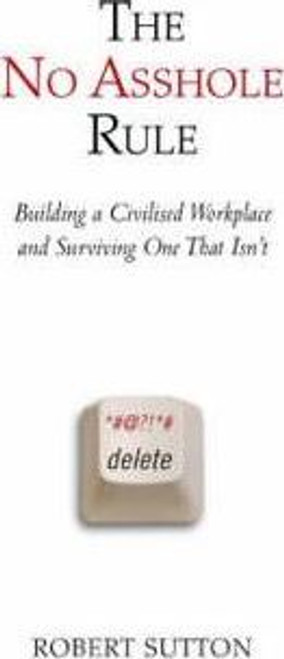 Sutton, Robert / The No Asshole Rule : Building a Civilised Workplace and Surviving One That Isn't (Large Paperback)