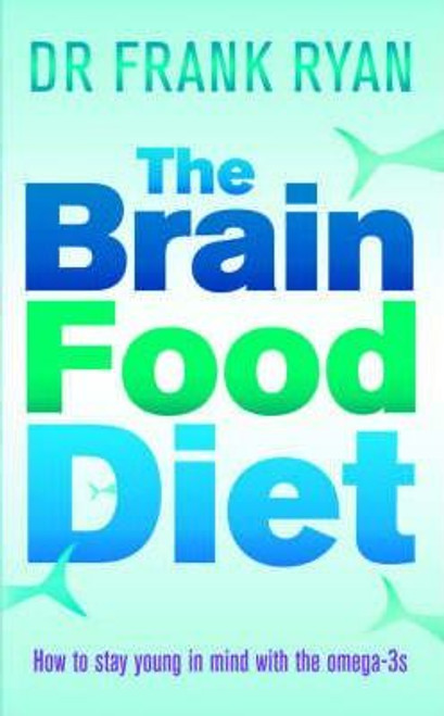 Ryan, Frank / The Brain Food Diet : How to Stay Young in Mind with the Omega-3s