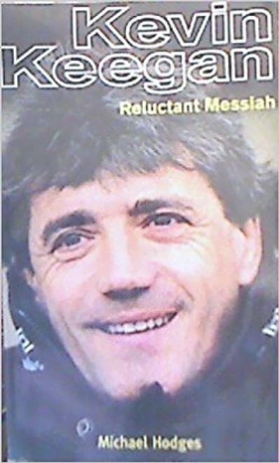 Hodges, Michael / Kevin Keegan: Relucatant Messiah
