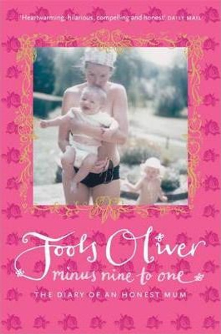 Oliver, Jools / Minus Nine to One : The Diary of an Honest Mum