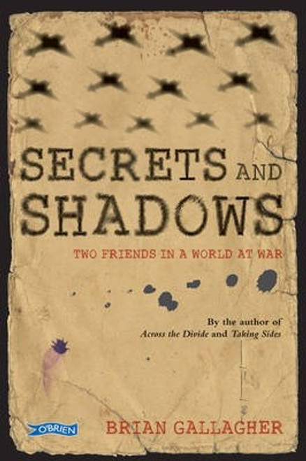 Gallagher, Brian / Secrets and Shadows : Two friends in a world at war