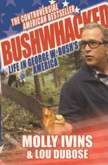 Ivins, Molly / Bushwhacked : Life in George W. Bush's America