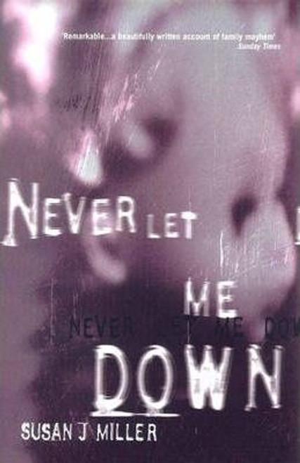 Miller, Susan J. / Never Let Me Down