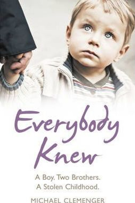 Clemenger, Michael / Everybody Knew : A Boy. Two Brothers. A Stolen Childhood.